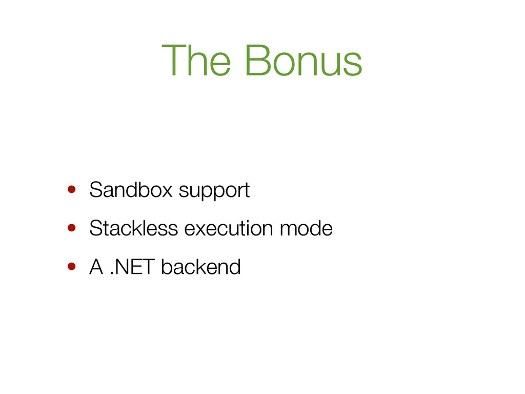 The Bonus • Sandbox support • Stackless executi...