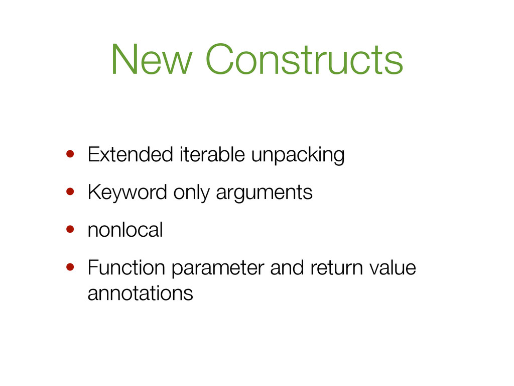 New Constructs • Extended iterable unpacking • ...