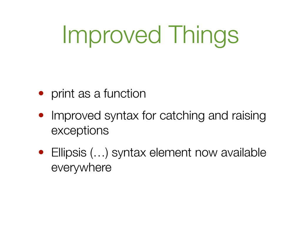 Improved Things • print as a function • Improve...