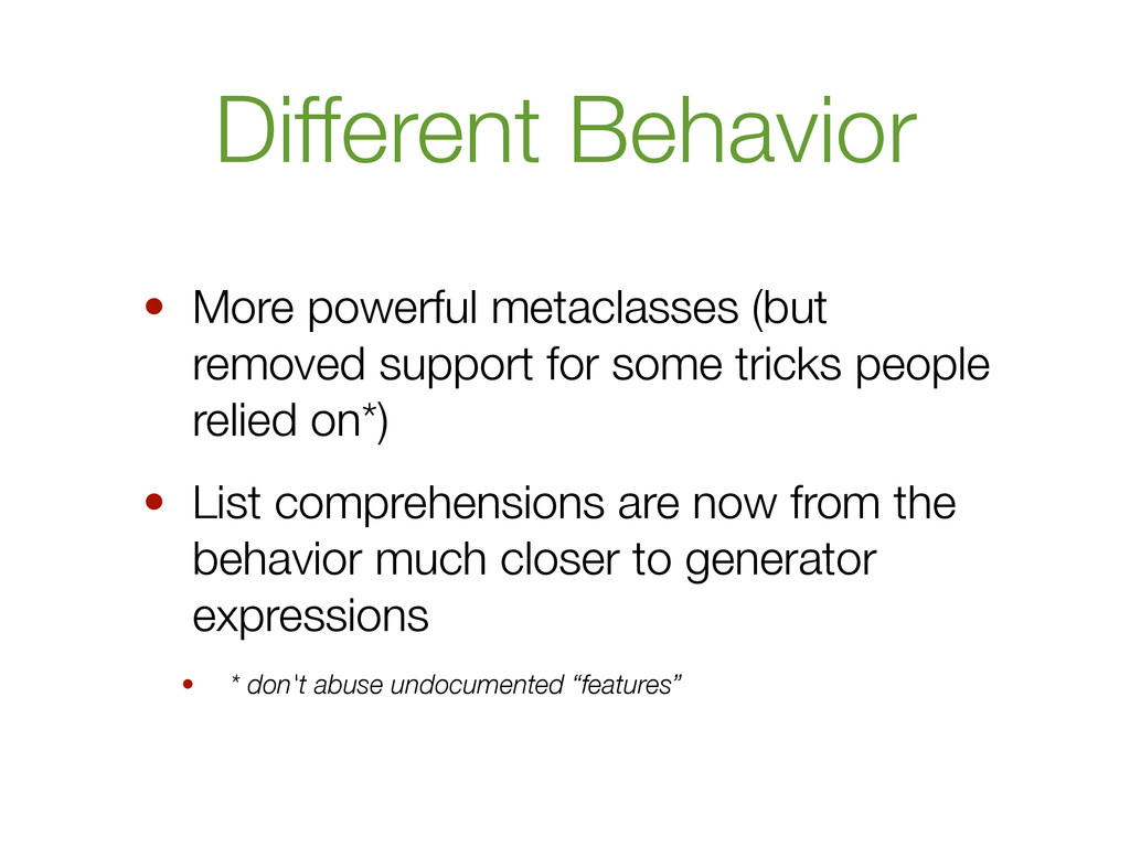 Different Behavior • More powerful metaclasses ...