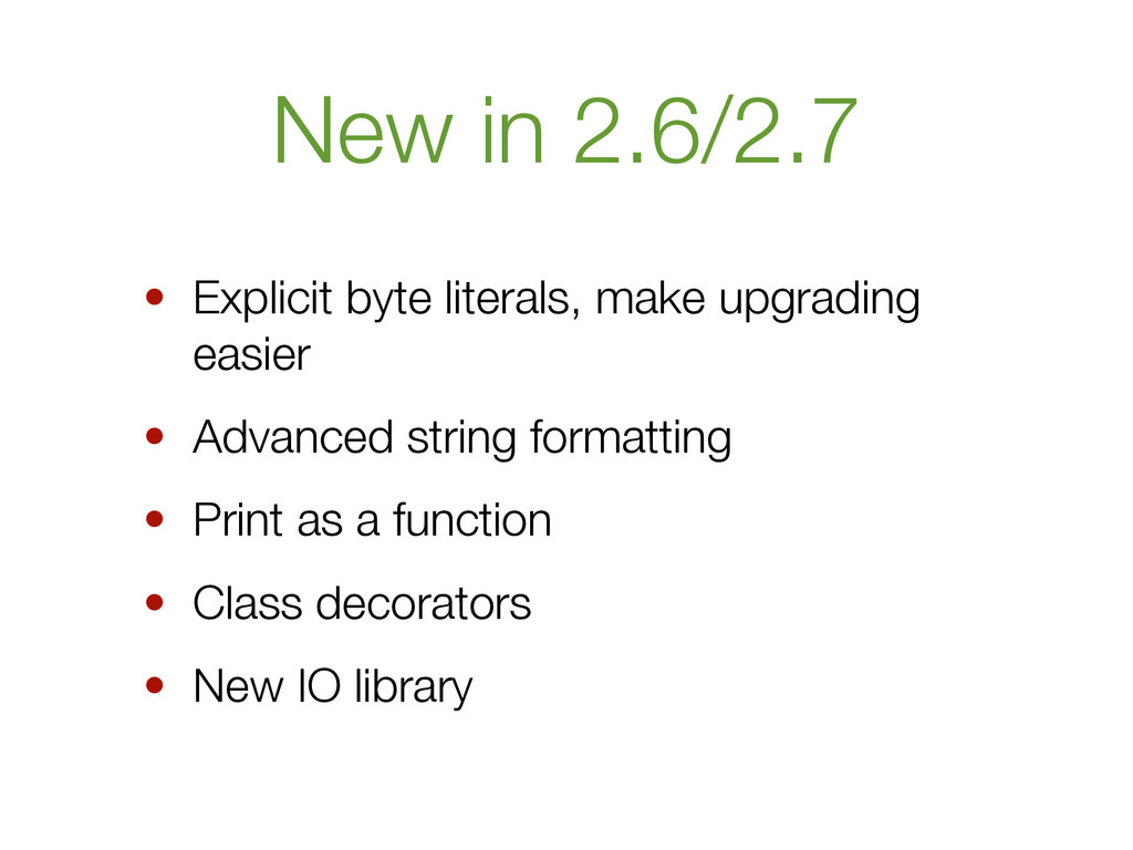 New in 2.6/2.7 • Explicit byte literals, make u...