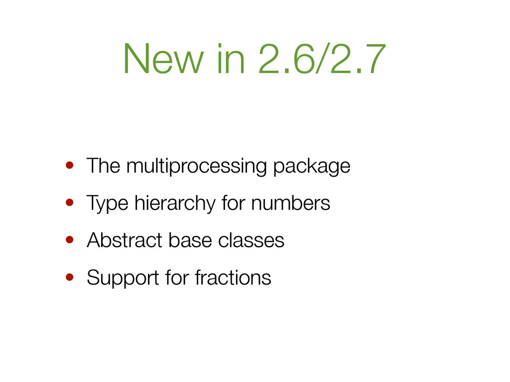 New in 2.6/2.7 • The multiprocessing package • ...