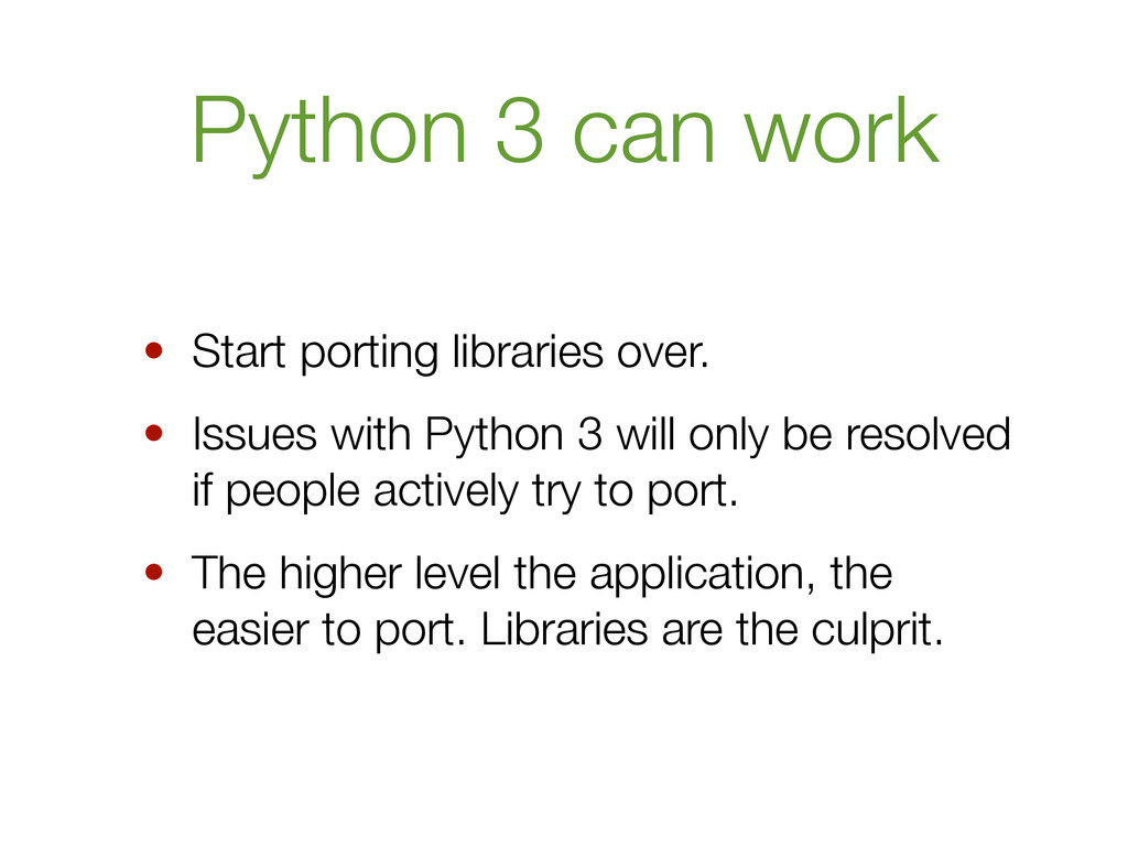 Python 3 can work • Start porting libraries ove...