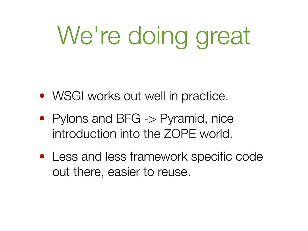We're doing great • WSGI works out well in prac...