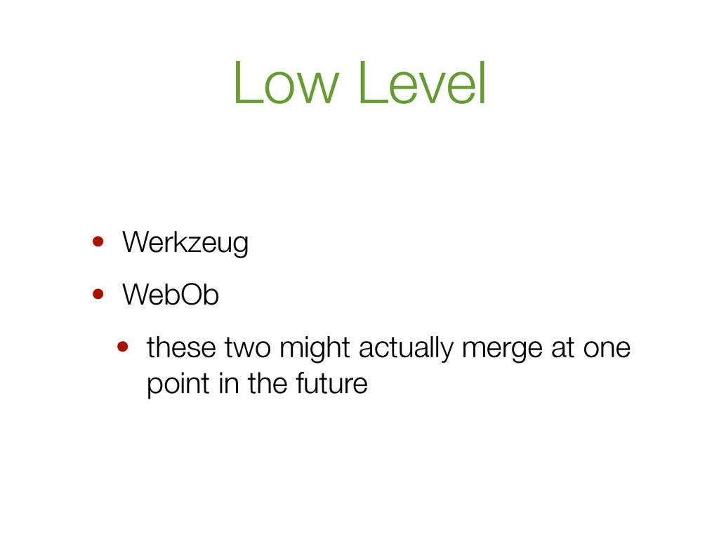 Low Level • Werkzeug • WebOb • these two might ...