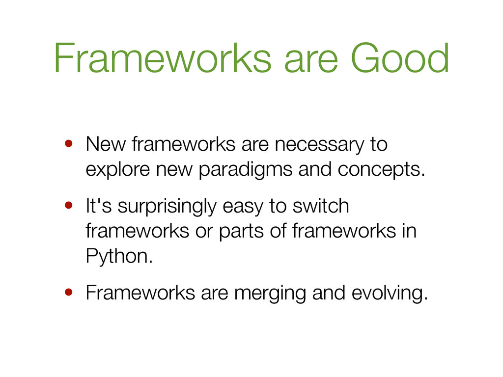 Frameworks are Good • New frameworks are necess...