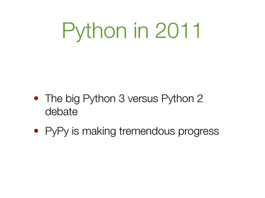 Python in 2011 • The big Python 3 versus Python...