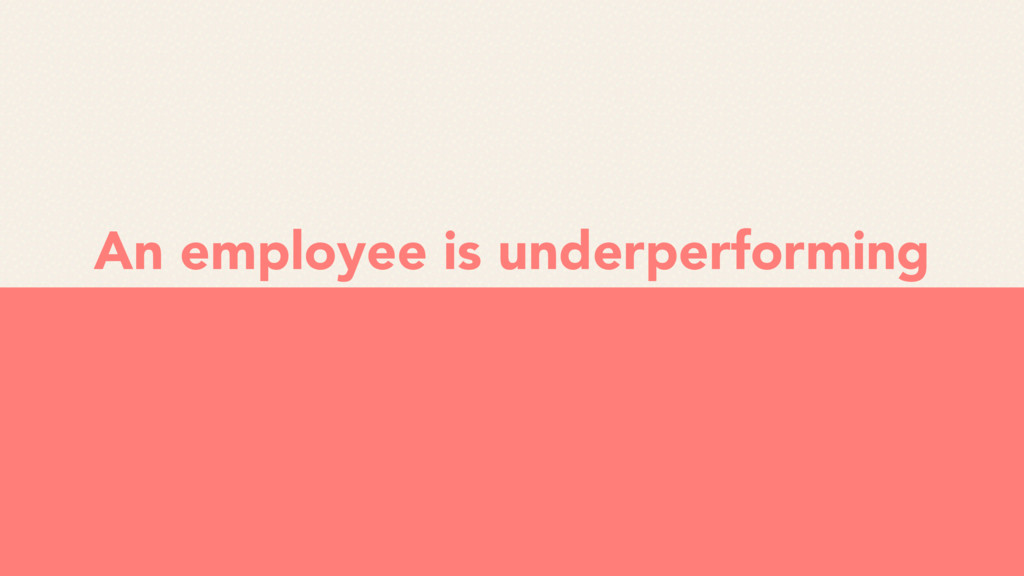 An employee is underperforming