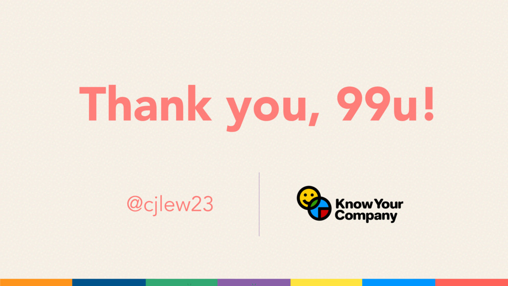 Thank you, 99u! @cjlew23