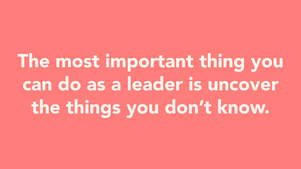 The most important thing you can do as a leader...