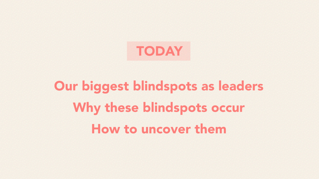 Our biggest blindspots as leaders Why these bli...