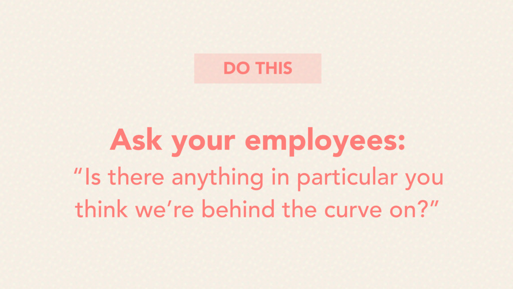 """Ask your employees: """"Is there anything in parti..."""