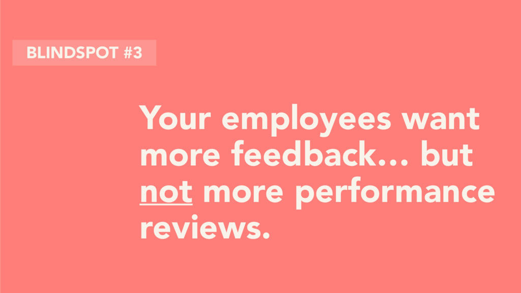 Your employees want more feedback… but not more...