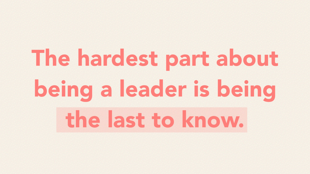 The hardest part about being a leader is being ...