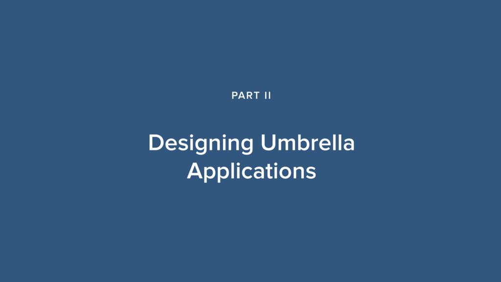 Designing Umbrella Applications PART II