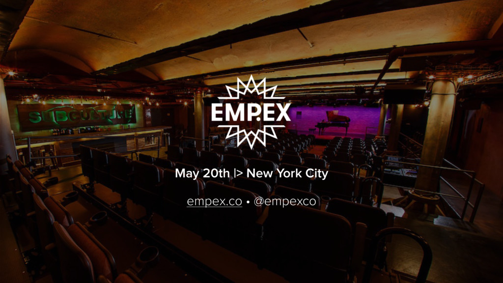 May 20th |> New York City empex.co • @empexco