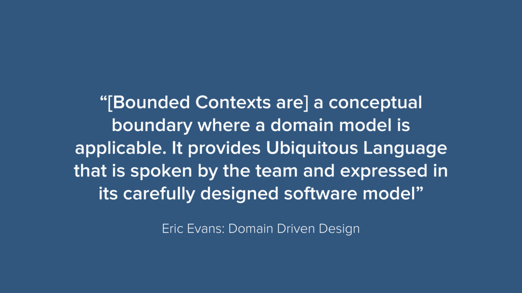 """[Bounded Contexts are] a conceptual boundary w..."