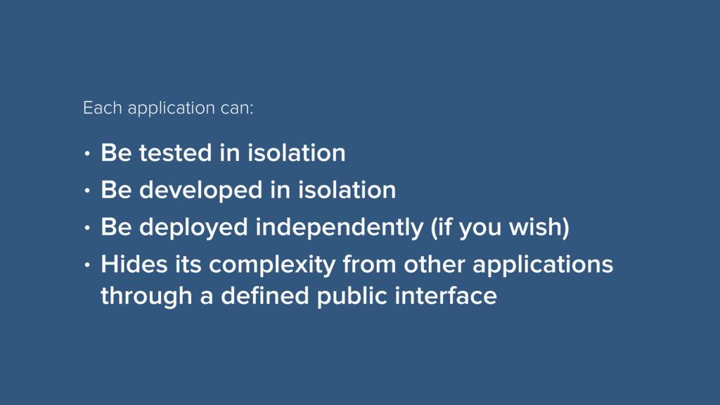 • Be tested in isolation • Be developed in isol...