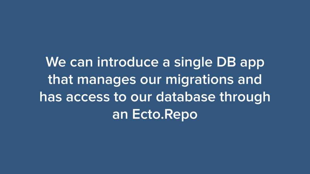 We can introduce a single DB app that manages o...