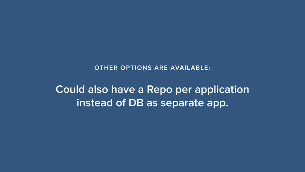 Could also have a Repo per application instead ...