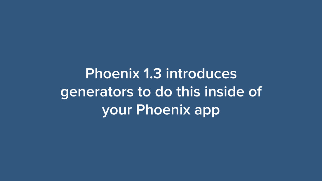 Phoenix 1.3 introduces generators to do this in...