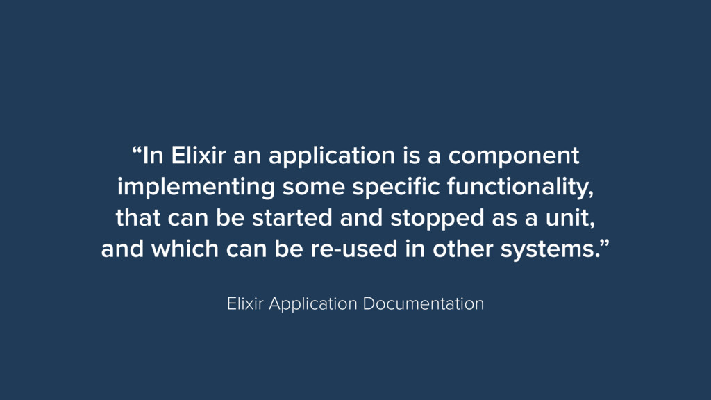 """In Elixir an application is a component implem..."