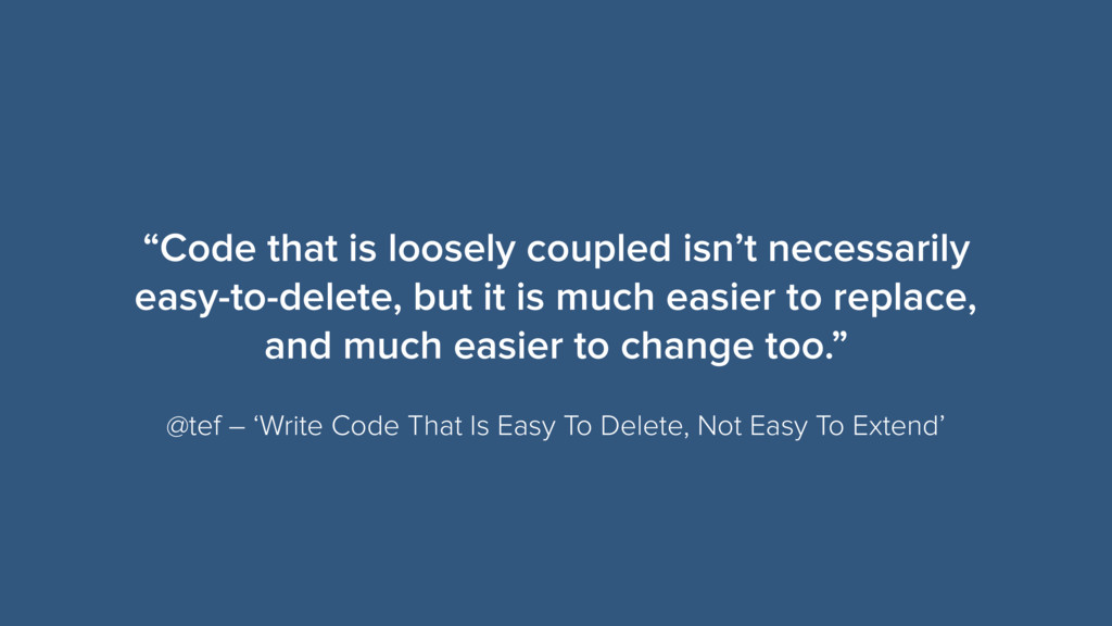 """Code that is loosely coupled isn't necessarily..."