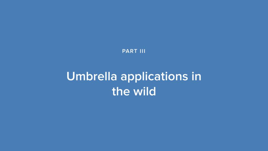 Umbrella applications in the wild PART III