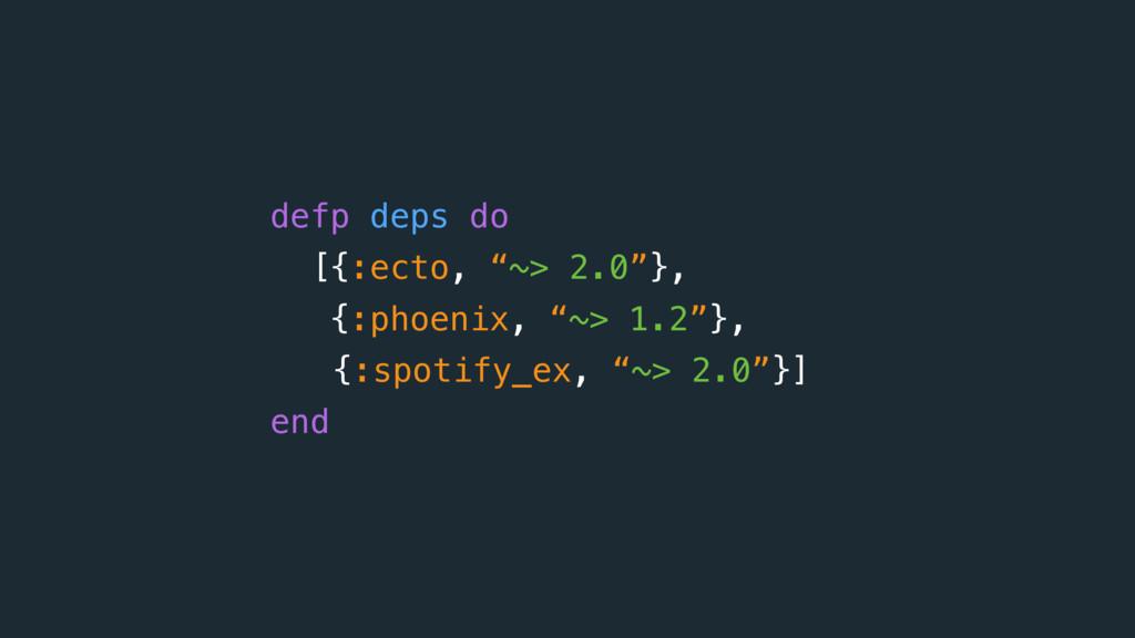 "defp deps do [{:ecto, ""~> 2.0""}, {:phoenix, ""~>..."