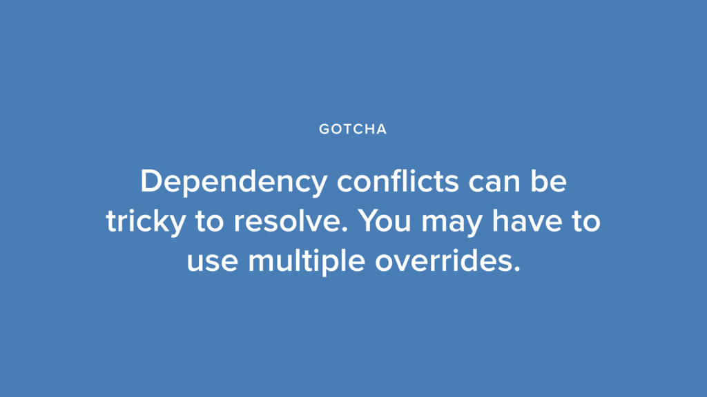 Dependency conflicts can be tricky to resolve. Y...