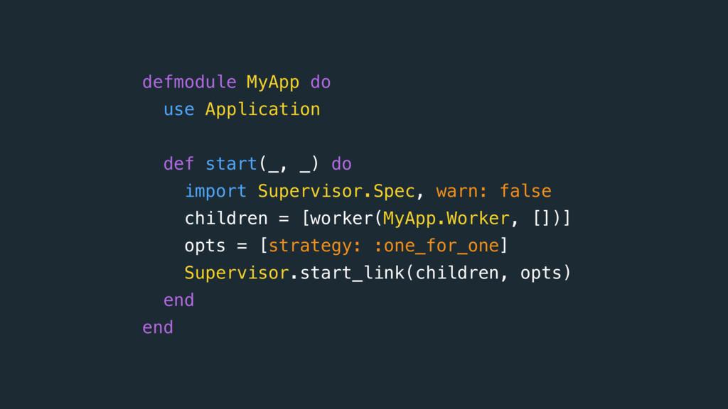 defmodule MyApp do use Application def start(_...