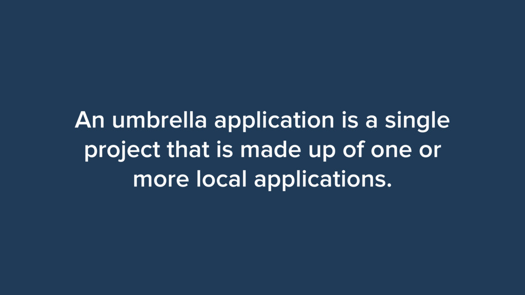 An umbrella application is a single project tha...