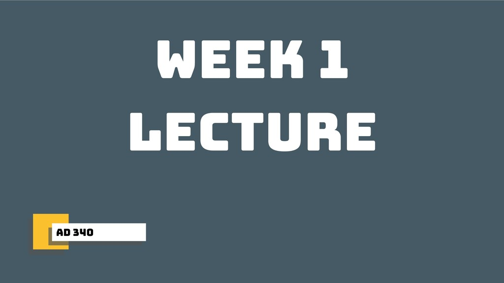 ad 340 week 1 lecture