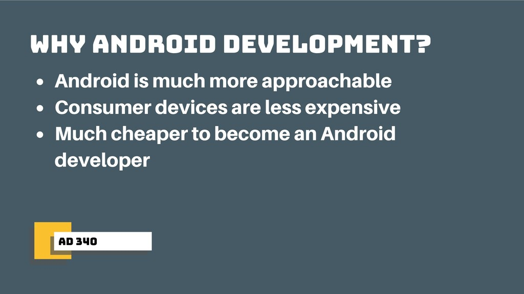 ad 340 why android development? Android is much...