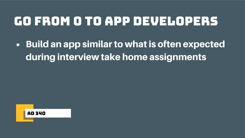 ad 340 Go from 0 to app developers Build an app...