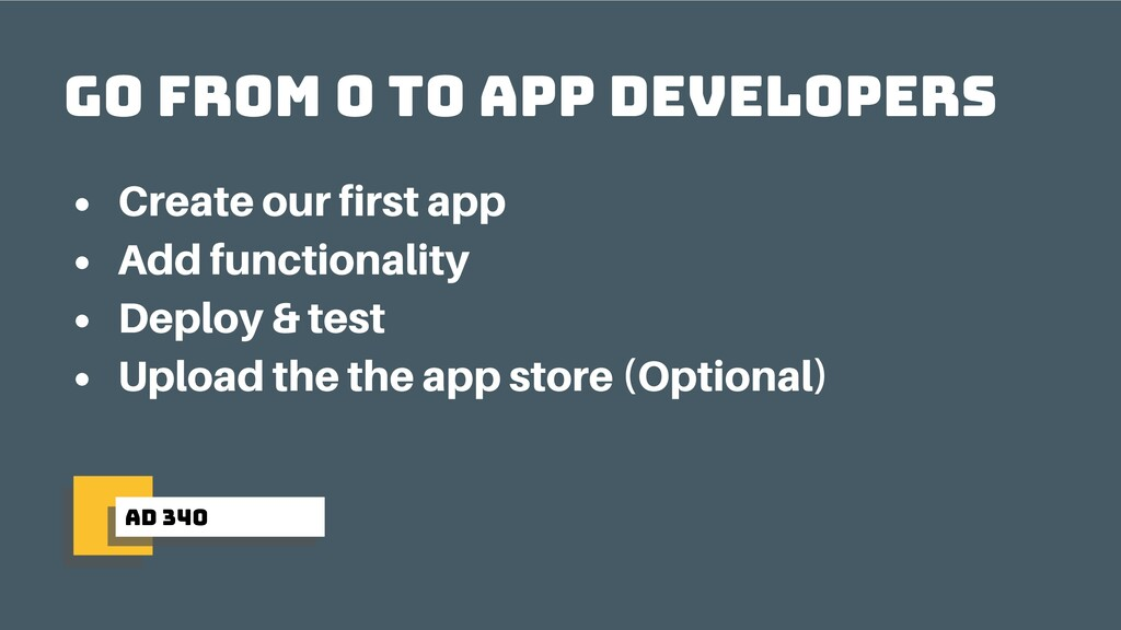 ad 340 Go from 0 to app developers Create our f...