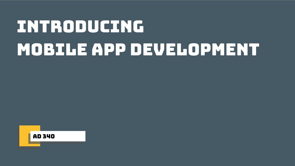 ad 340 introducing mobile app development