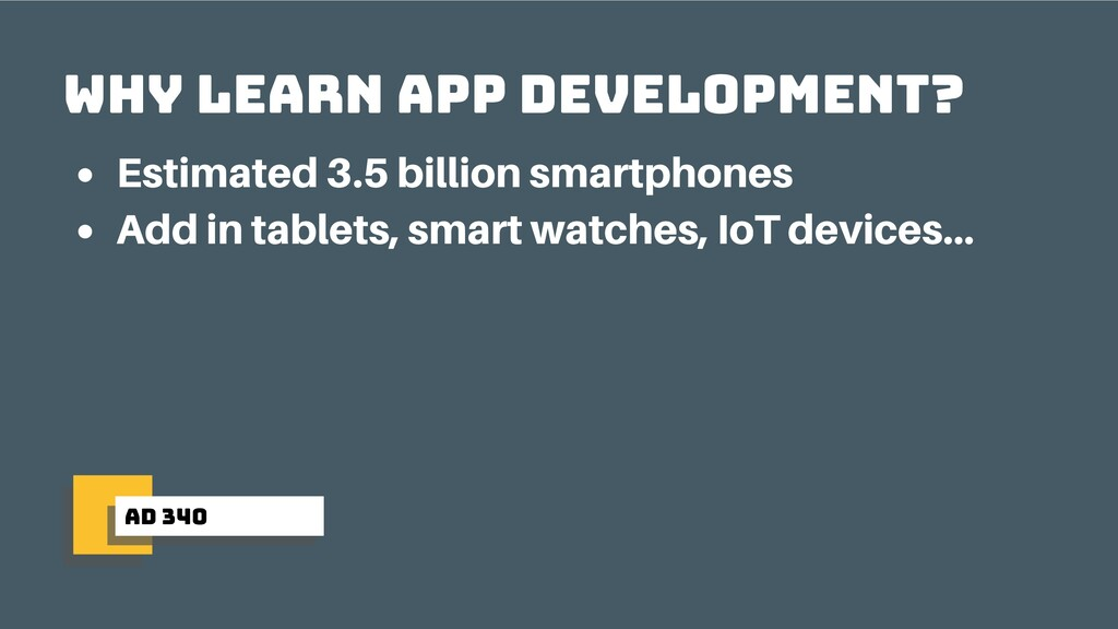 ad 340 Why learn app development? Estimated 3.5...