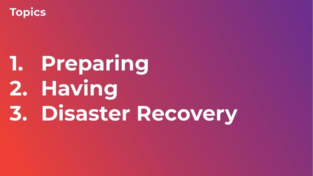1. Preparing 2. Having 3. Disaster Recovery Top...