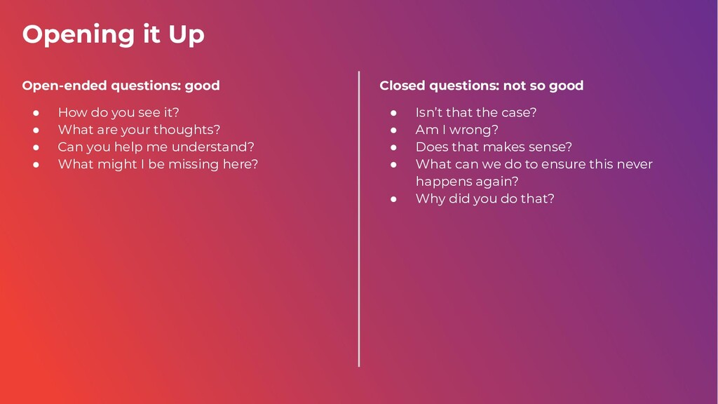 Opening it Up Closed questions: not so good ● I...