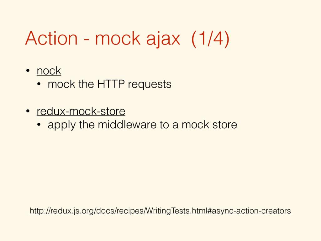 Action - mock ajax (1/4) • nock • mock the HTTP...