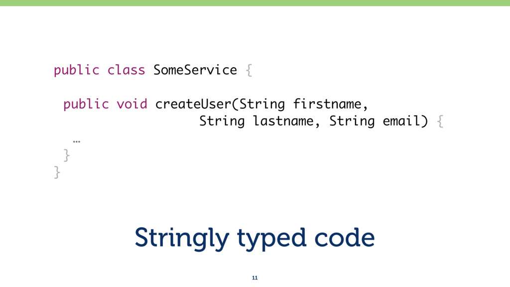 Stringly typed code 11 public class SomeService...