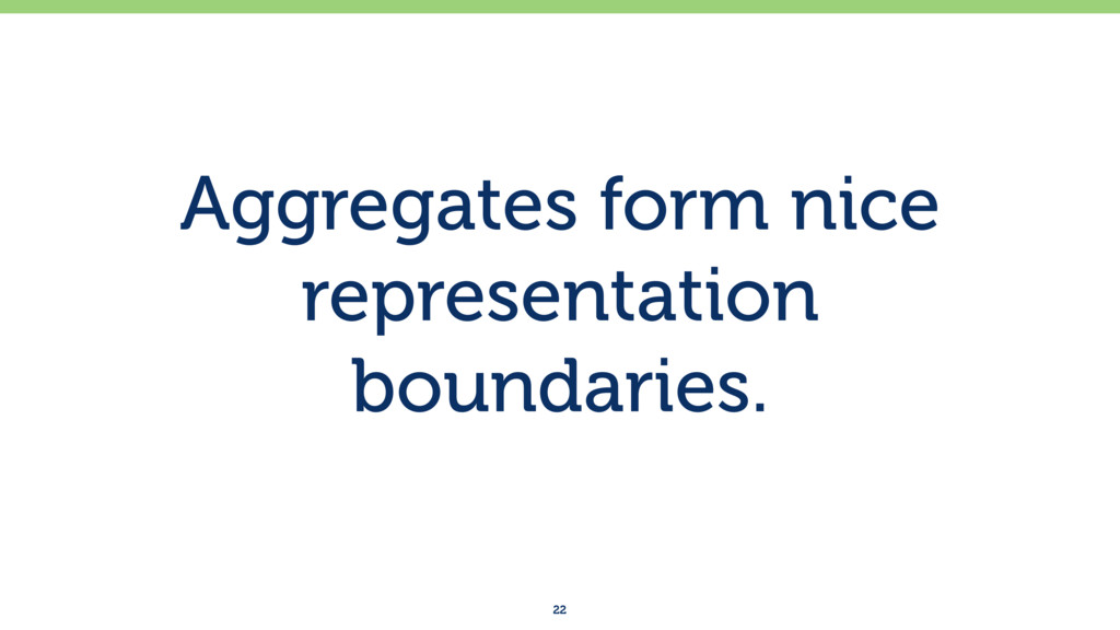 Aggregates form nice representation boundaries....