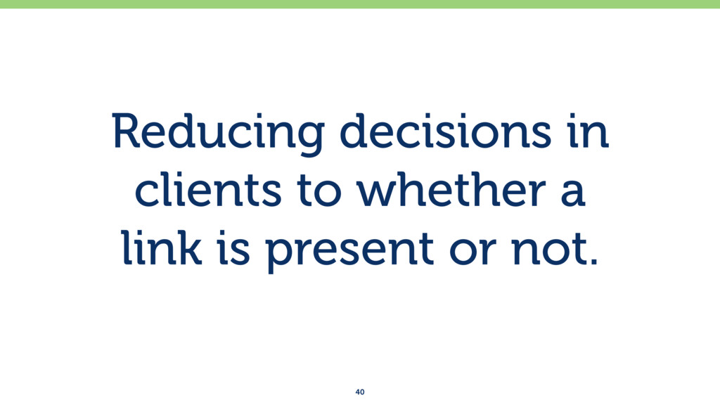Reducing decisions in clients to whether a