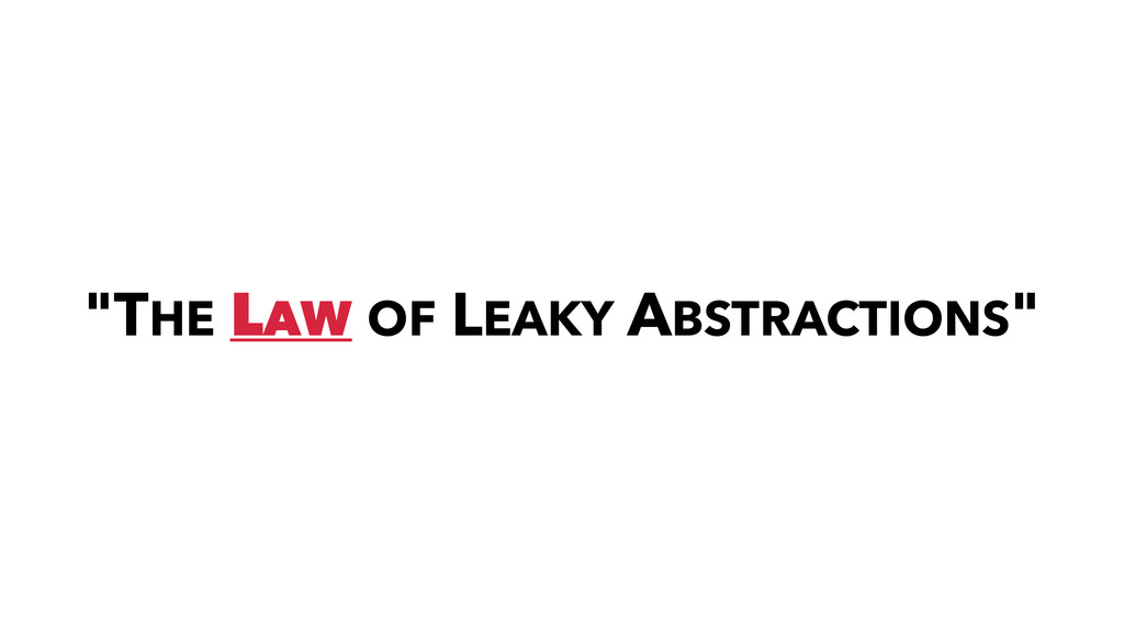 """THE LAW OF LEAKY ABSTRACTIONS"""