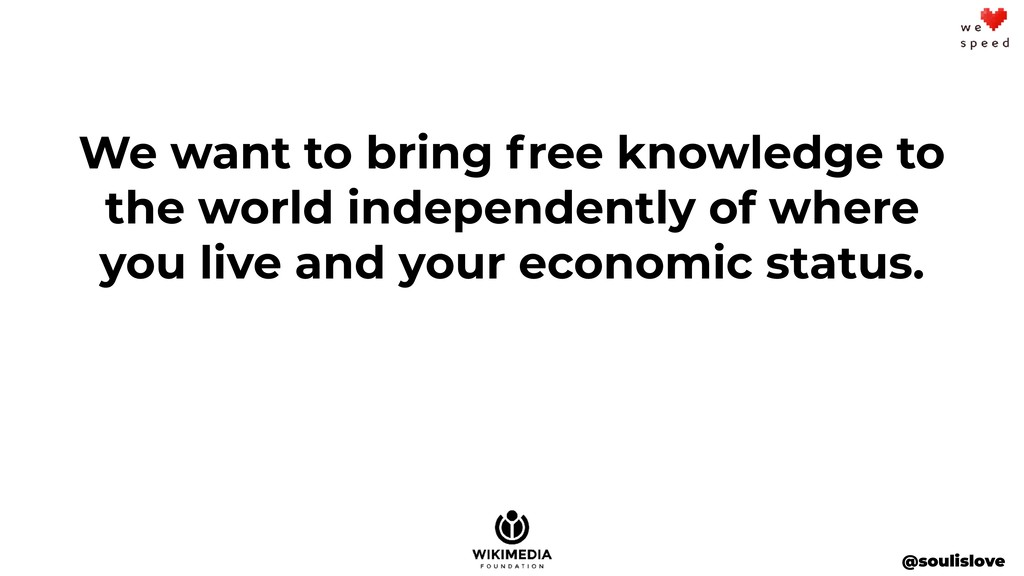 We want to bring free knowledge to the world in...
