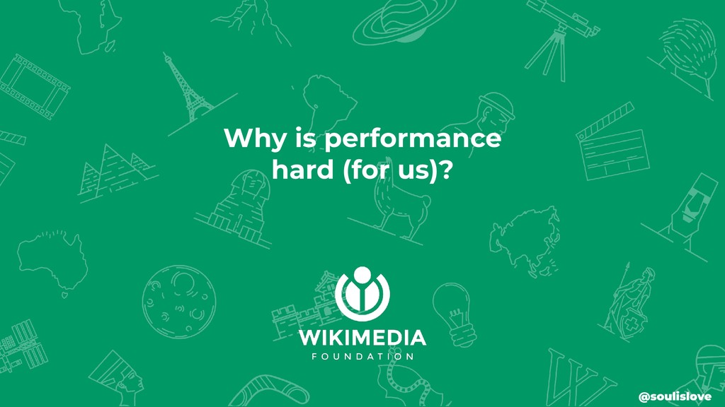 Why is performance hard (for us)? @soulislove