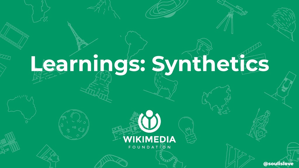 Learnings: Synthetics @soulislove