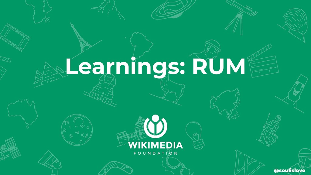 Learnings: RUM @soulislove