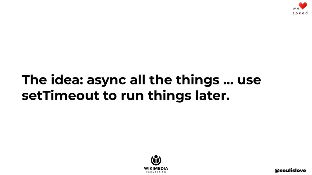 @soulislove The idea: async all the things … us...